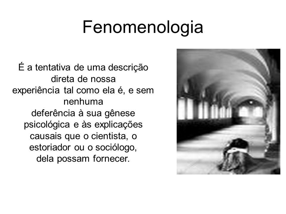 Fenomenologia É a tentativa de uma descrição direta de nossa