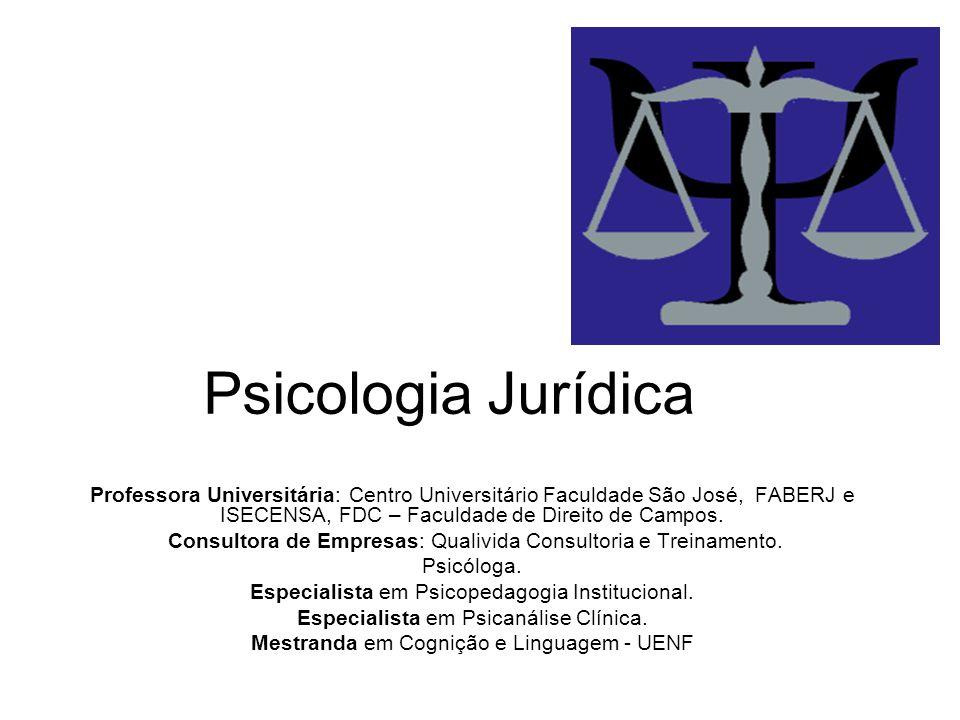 Psicologia Jurídica Professora Universitária: Centro Universitário Faculdade São José, FABERJ e ISECENSA, FDC – Faculdade de Direito de Campos.