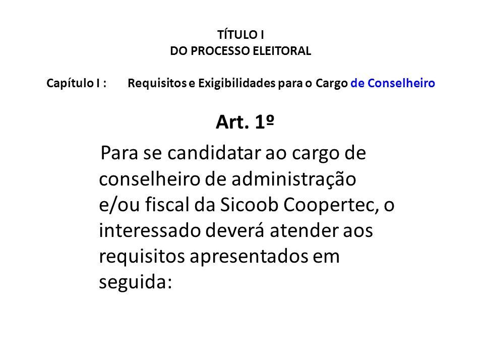 TÍTULO I DO PROCESSO ELEITORAL Capítulo I : Requisitos e Exigibilidades para o Cargo de Conselheiro