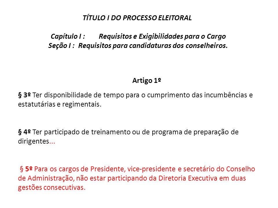TÍTULO I DO PROCESSO ELEITORAL Capítulo I : Requisitos e Exigibilidades para o Cargo Seção I : Requisitos para candidaturas dos conselheiros.