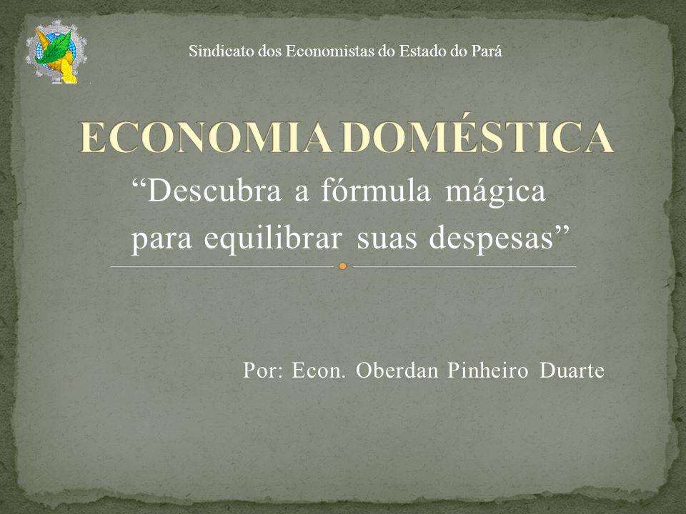 ECONOMIA DOMÉSTICA Descubra a fórmula mágica