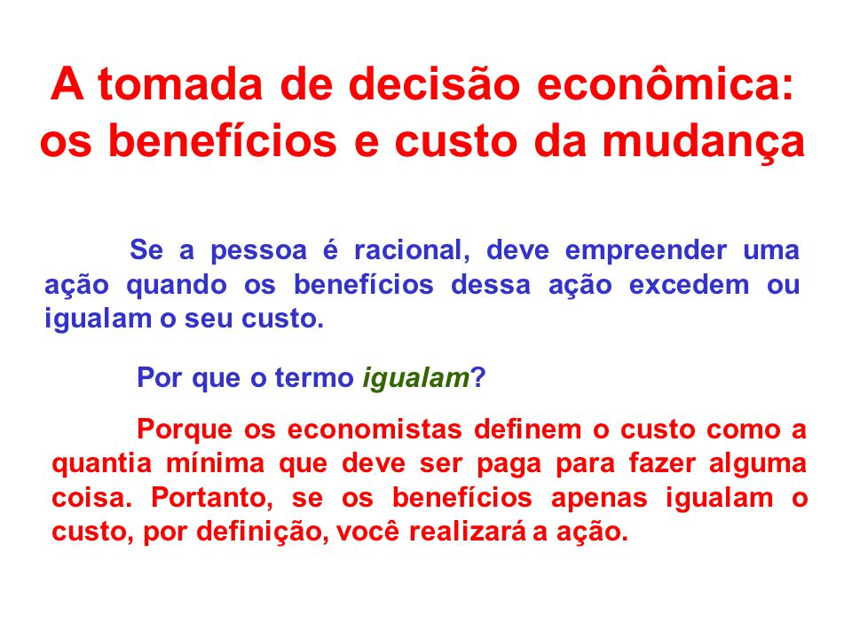 A tomada de decisão econômica: os benefícios e custo da mudança