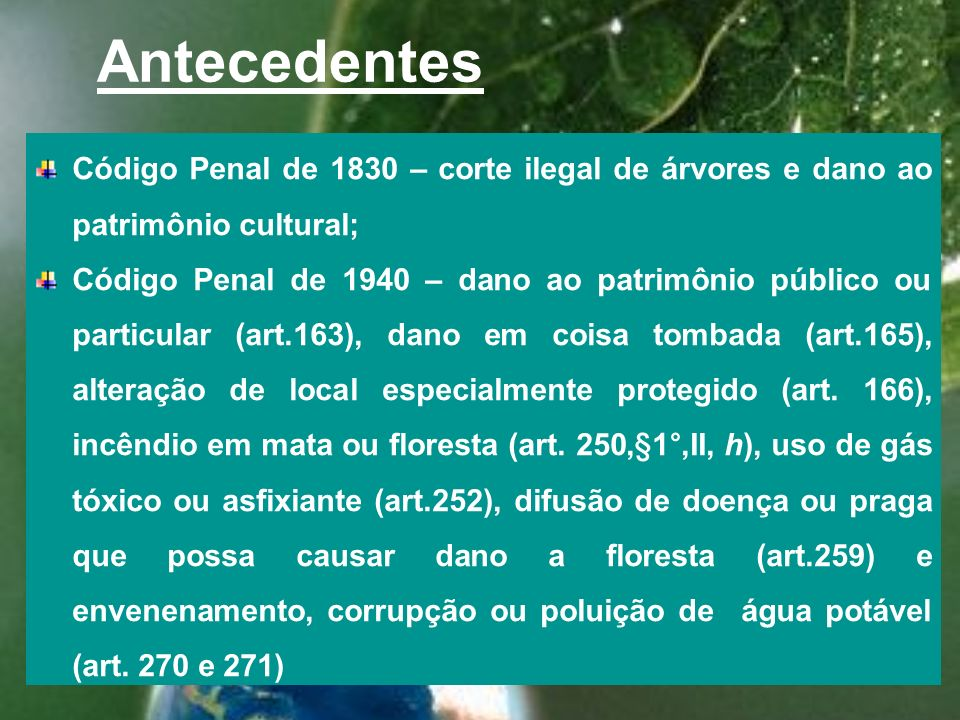 AntecedentesCódigo Penal de 1830 – corte ilegal de árvores e dano ao patrimônio cultural;