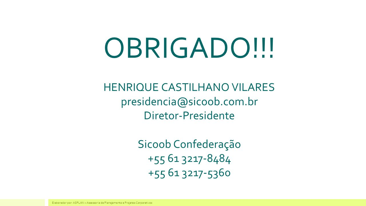 OBRIGADO. HENRIQUE CASTILHANO VILARES presidencia@sicoob. com