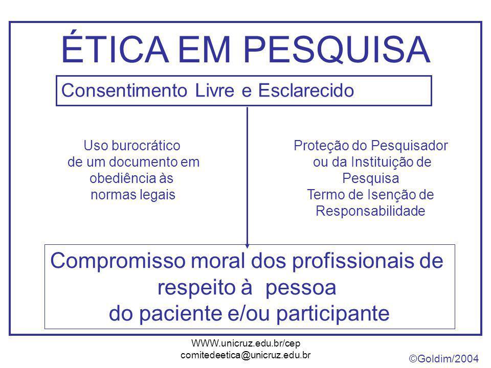ÉTICA EM PESQUISA Consentimento Livre e Esclarecido. Compromisso moral dos profissionais de respeito à pessoa do paciente e/ou participante.