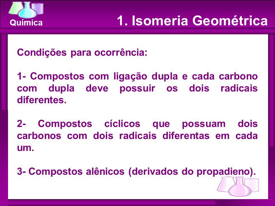 1. Isomeria Geométrica Condições para ocorrência: