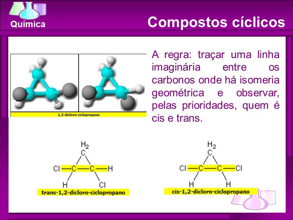 Compostos cíclicos Possuem isomeria geométrica sem a necessidade de uma ligação dupla.