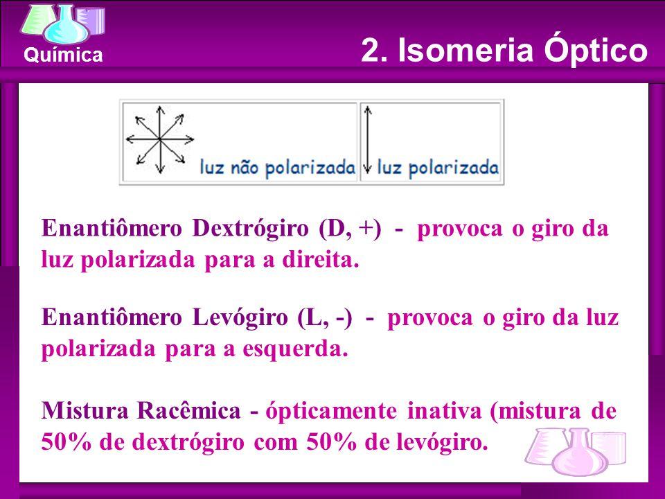 2. Isomeria Óptico Enantiômero Dextrógiro (D, +) - provoca o giro da luz polarizada para a direita.