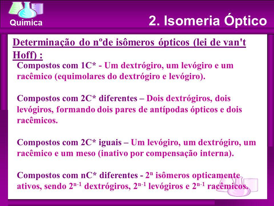 2. Isomeria Óptico Determinação do nºde isômeros ópticos (lei de van t Hoff) :