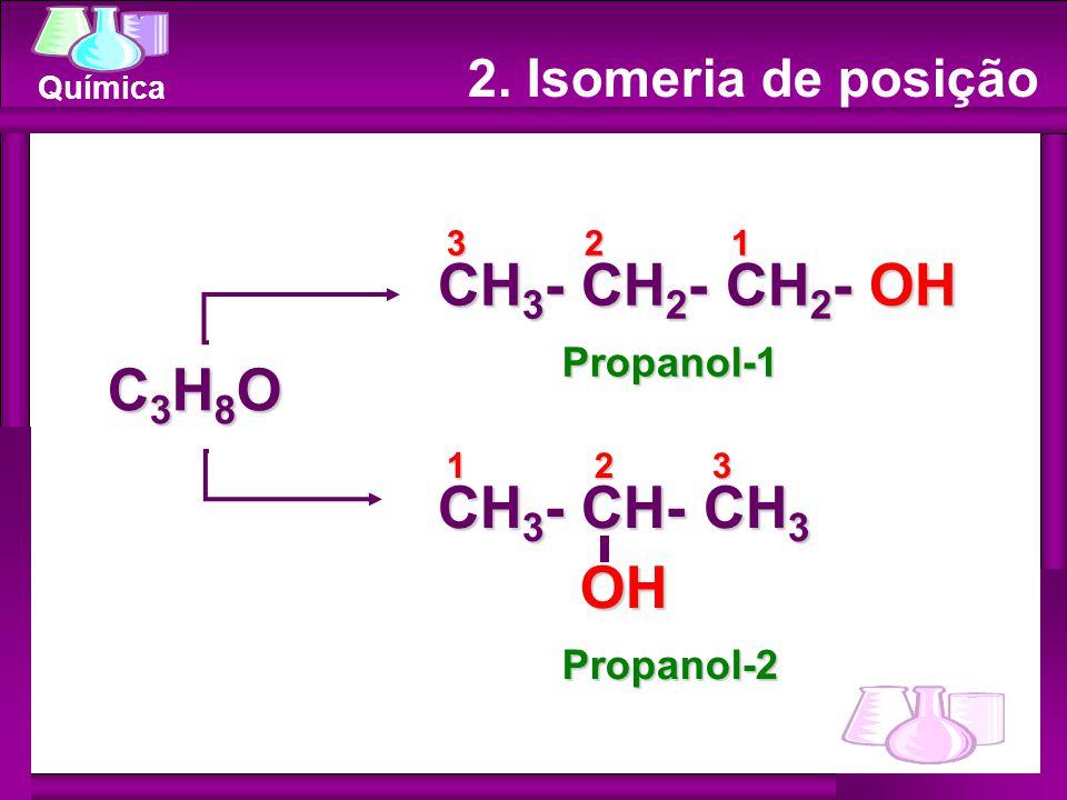 CH3- CH2- CH2- OH C3H8O CH3- CH- CH3 OH 2. Isomeria de posição