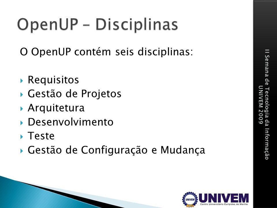 OpenUP – Disciplinas O OpenUP contém seis disciplinas: Requisitos
