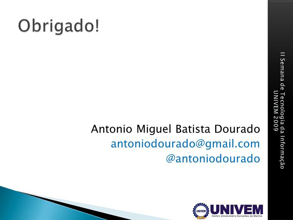 Obrigado! Antonio Miguel Batista Dourado antoniodourado@gmail.com @antoniodourado