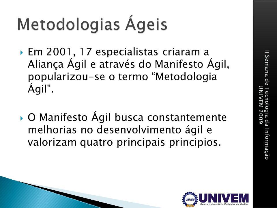 Metodologias Ágeis Em 2001, 17 especialistas criaram a Aliança Ágil e através do Manifesto Ágil, popularizou-se o termo Metodologia Ágil .