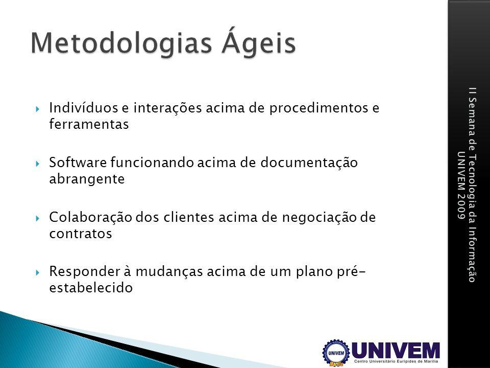Metodologias Ágeis Indivíduos e interações acima de procedimentos e ferramentas. Software funcionando acima de documentação abrangente.
