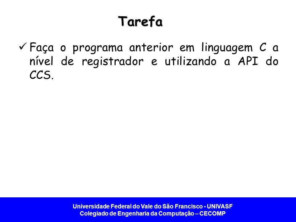 Tarefa Faça o programa anterior em linguagem C a nível de registrador e utilizando a API do CCS.