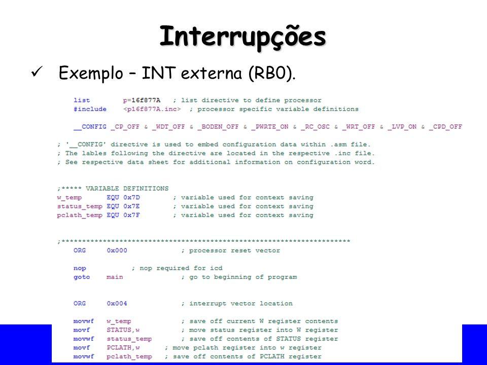 Interrupções Exemplo – INT externa (RB0).