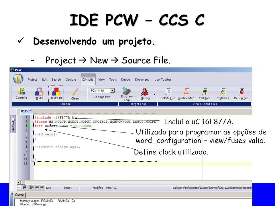 IDE PCW – CCS C Desenvolvendo um projeto. Project  New  Source File.