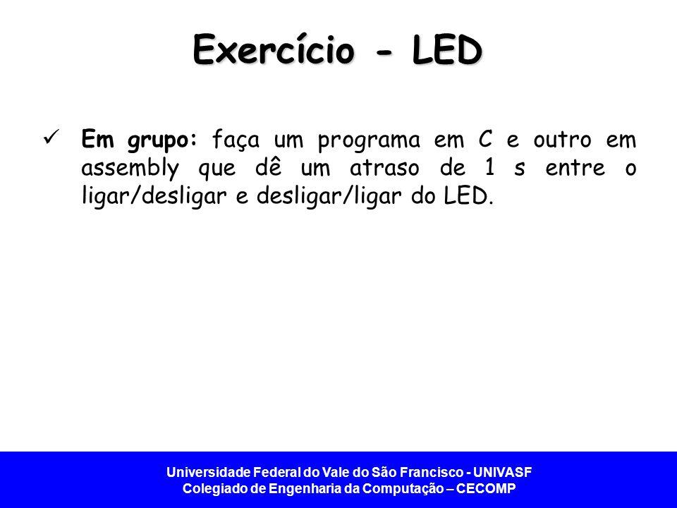 Exercício - LED Em grupo: faça um programa em C e outro em assembly que dê um atraso de 1 s entre o ligar/desligar e desligar/ligar do LED.