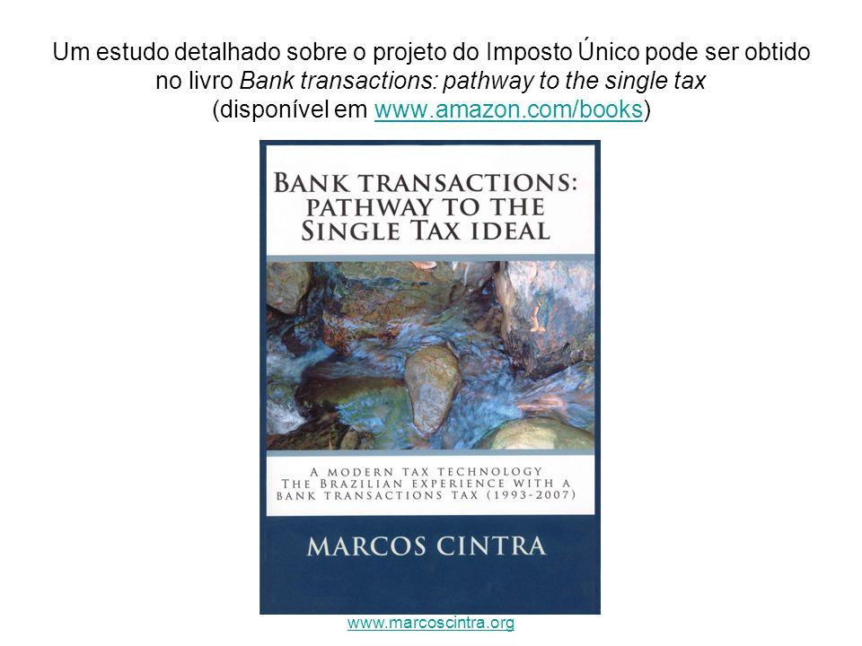Um estudo detalhado sobre o projeto do Imposto Único pode ser obtido no livro Bank transactions: pathway to the single tax (disponível em www.amazon.com/books)