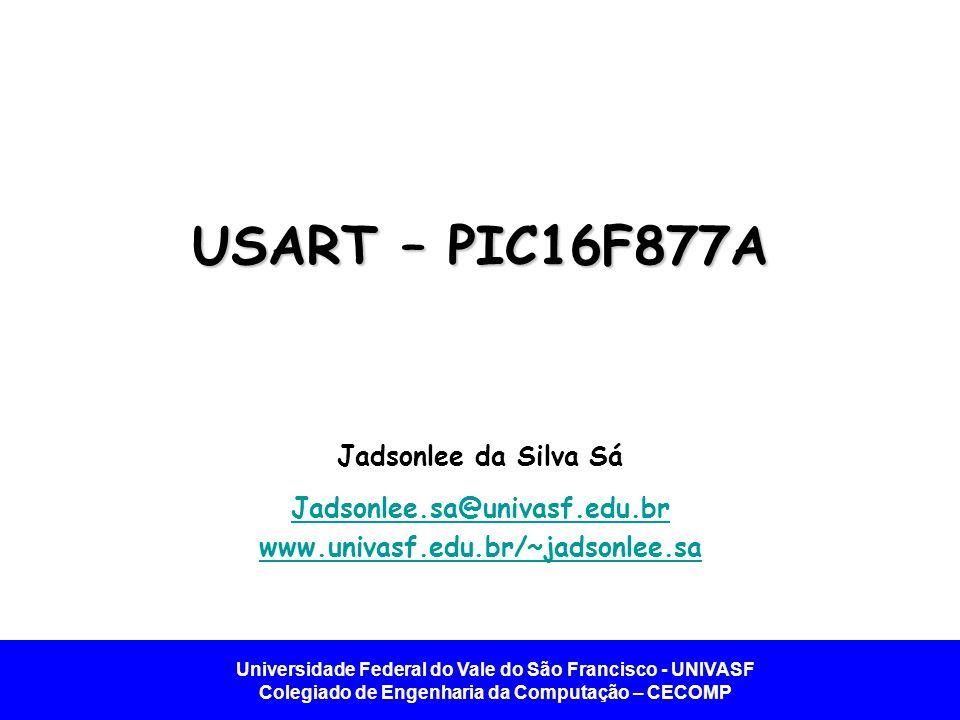 USART – PIC16F877A Jadsonlee da Silva Sá Jadsonlee.sa@univasf.edu.br