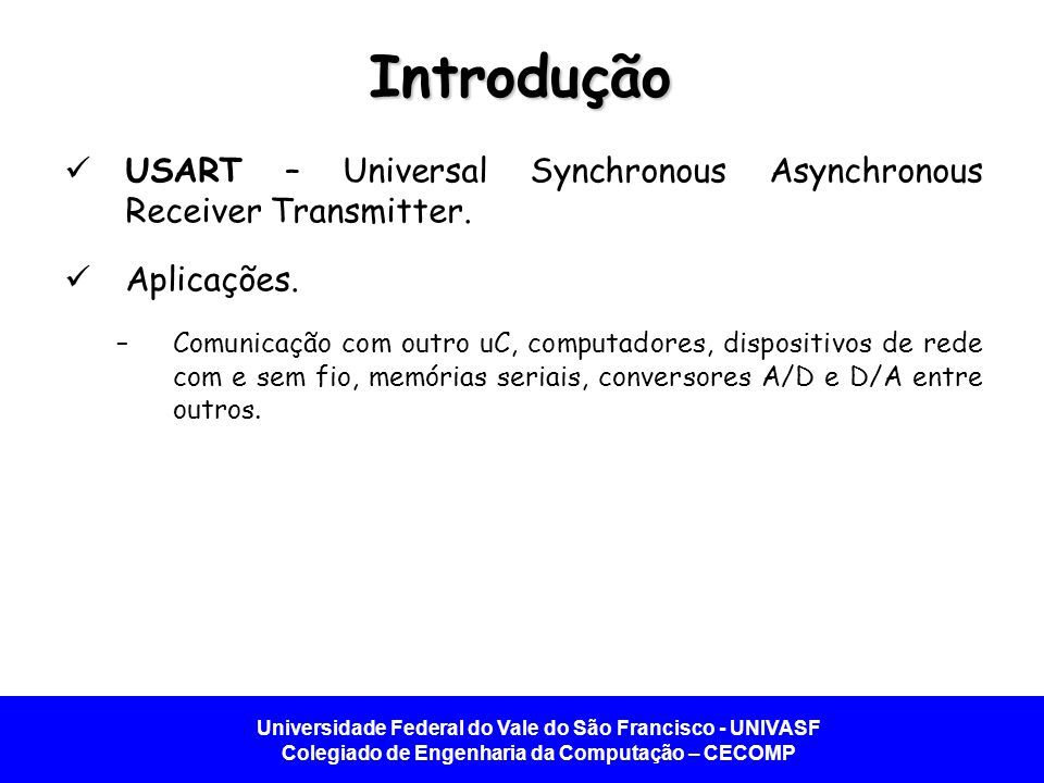 Introdução USART – Universal Synchronous Asynchronous Receiver Transmitter. Aplicações.