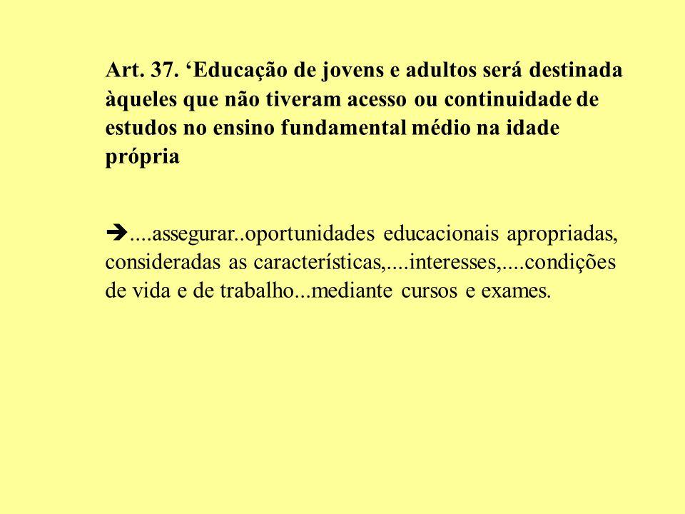 Art. 37. 'Educação de jovens e adultos será destinada àqueles que não tiveram acesso ou continuidade de estudos no ensino fundamental médio na idade própria
