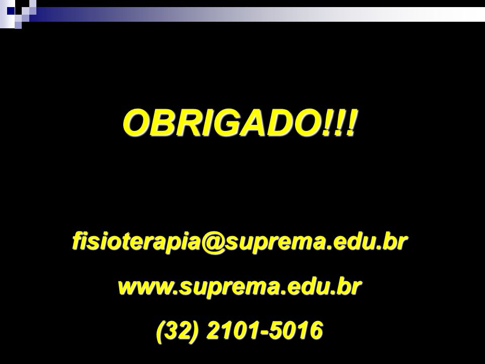 OBRIGADO!!! fisioterapia@suprema.edu.br www.suprema.edu.br