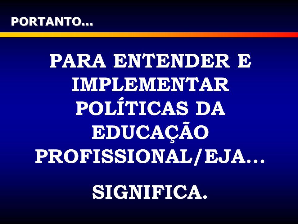 PARA ENTENDER E IMPLEMENTAR POLÍTICAS DA EDUCAÇÃO PROFISSIONAL/EJA...