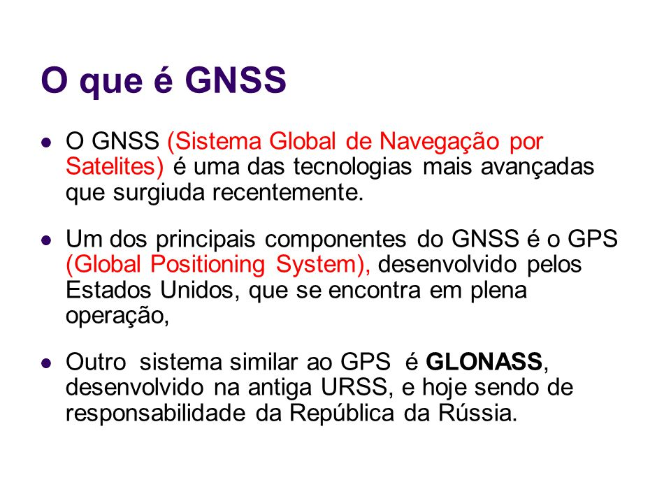 O que é GNSS O GNSS (Sistema Global de Navegação por Satelites) é uma das tecnologias mais avançadas que surgiuda recentemente.