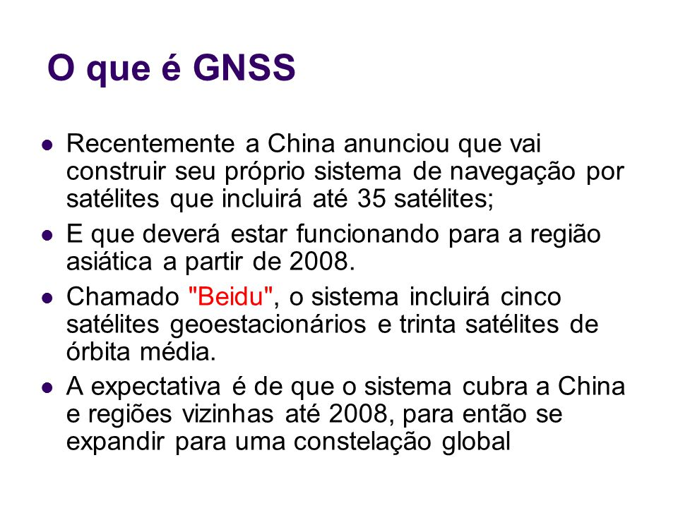 O que é GNSS Recentemente a China anunciou que vai construir seu próprio sistema de navegação por satélites que incluirá até 35 satélites;