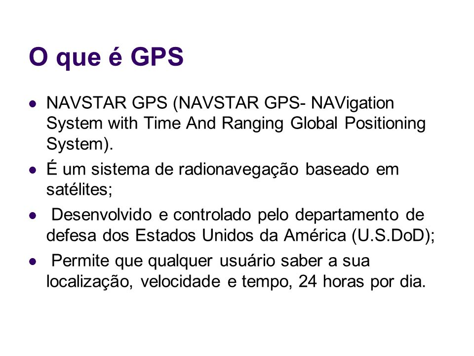 O que é GPS NAVSTAR GPS (NAVSTAR GPS- NAVigation System with Time And Ranging Global Positioning System).