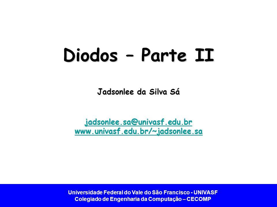 Diodos – Parte II Jadsonlee da Silva Sá jadsonlee. sa@univasf. edu