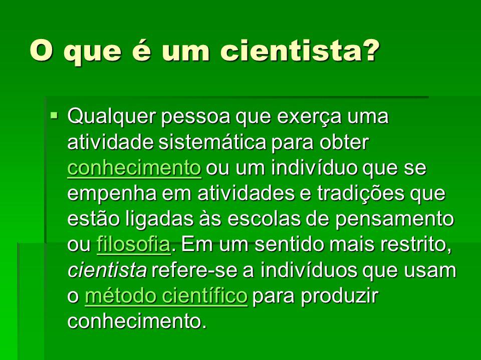 O que é um cientista