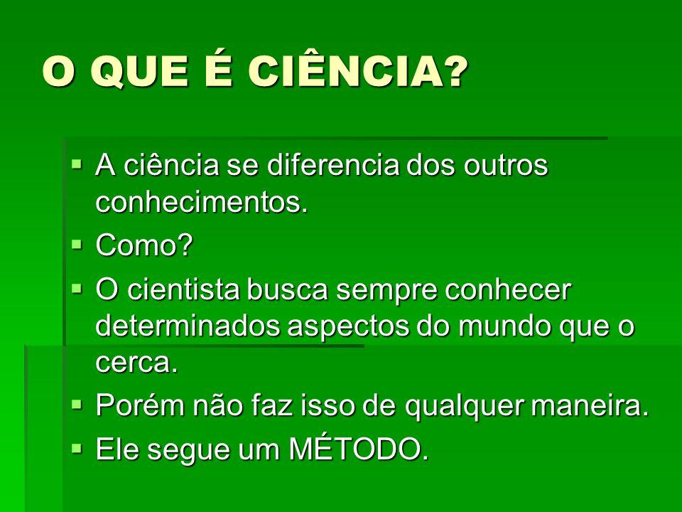 O QUE É CIÊNCIA A ciência se diferencia dos outros conhecimentos.