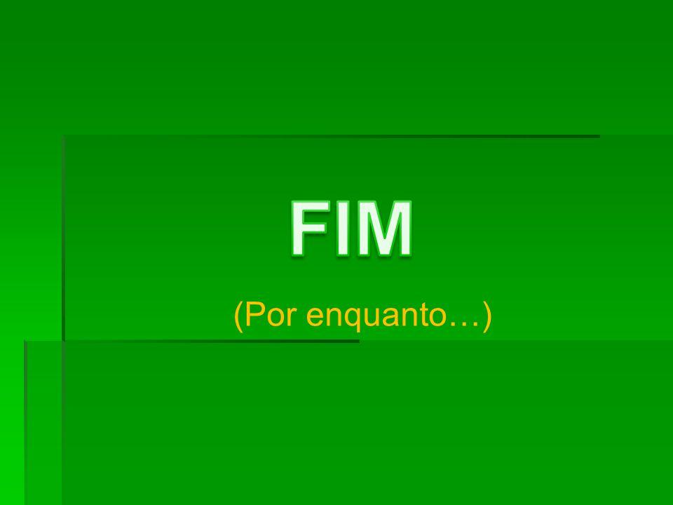 FIM (Por enquanto…)