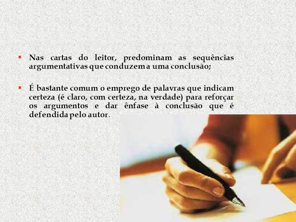 Nas cartas do leitor, predominam as sequências argumentativas que conduzem a uma conclusão;