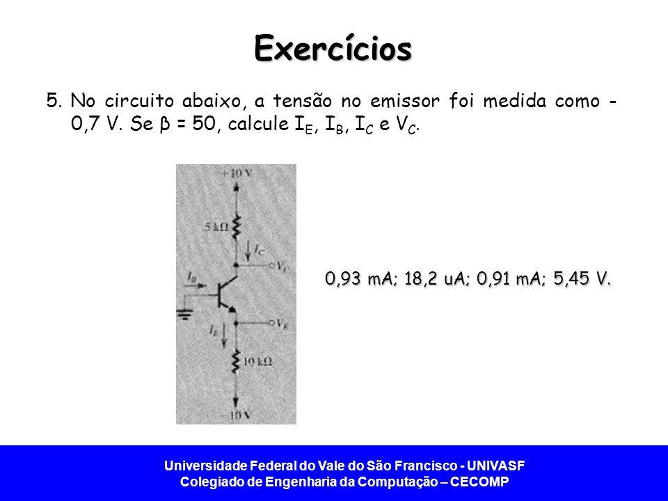 Exercícios 5. No circuito abaixo, a tensão no emissor foi medida como -0,7 V. Se β = 50, calcule IE, IB, IC e VC.