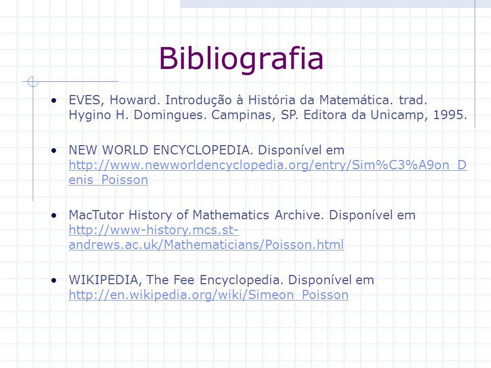 Bibliografia EVES, Howard. Introdução à História da Matemática. trad. Hygino H. Domingues. Campinas, SP. Editora da Unicamp, 1995.