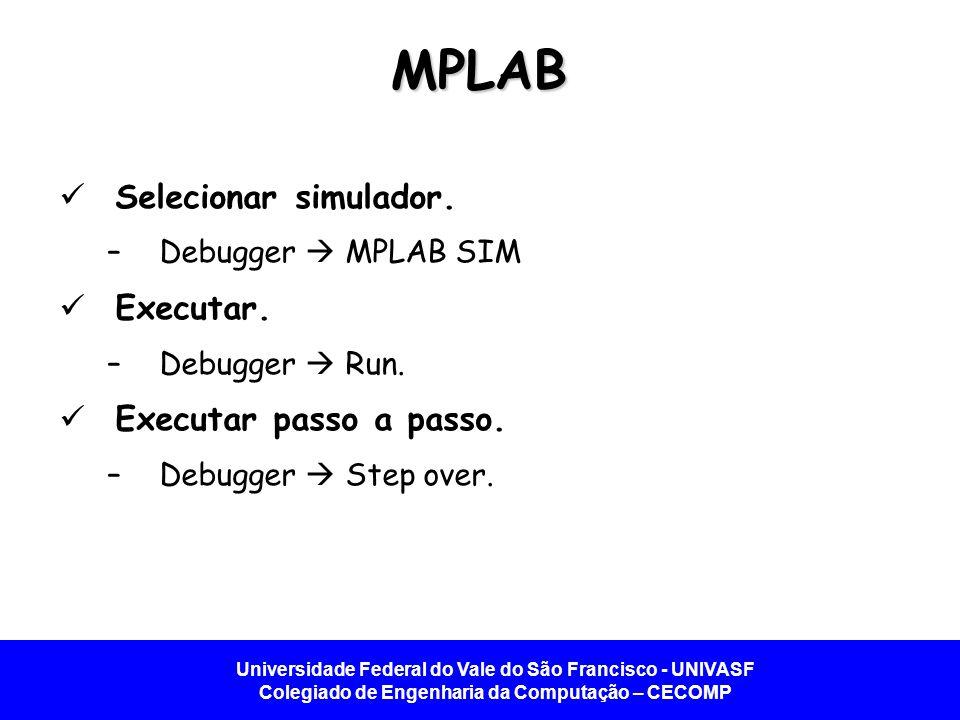 MPLAB Selecionar simulador. Executar. Executar passo a passo.