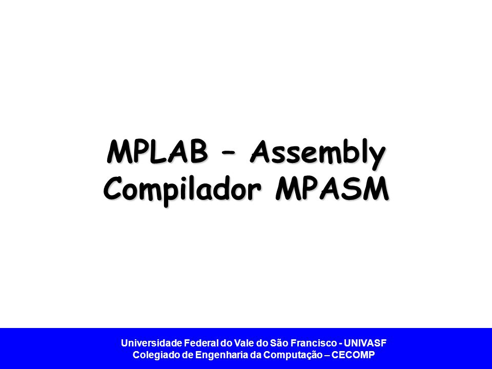 MPLAB – Assembly Compilador MPASM