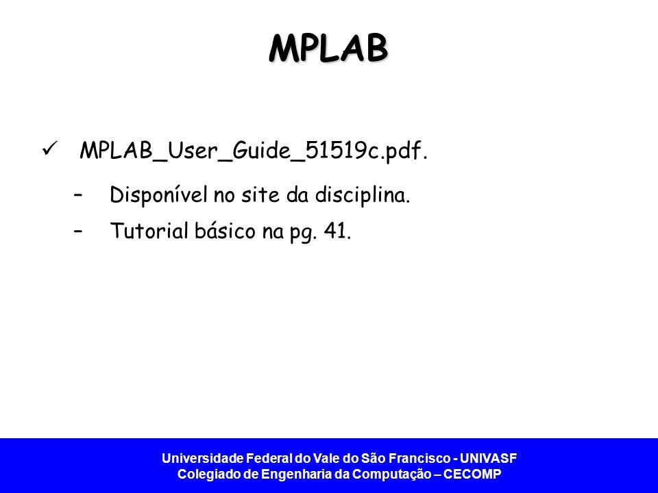MPLAB MPLAB_User_Guide_51519c.pdf. Disponível no site da disciplina.