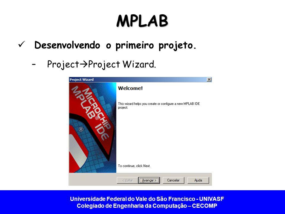 MPLAB Desenvolvendo o primeiro projeto. ProjectProject Wizard.