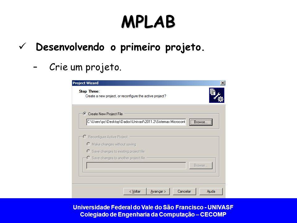 MPLAB Desenvolvendo o primeiro projeto. Crie um projeto.