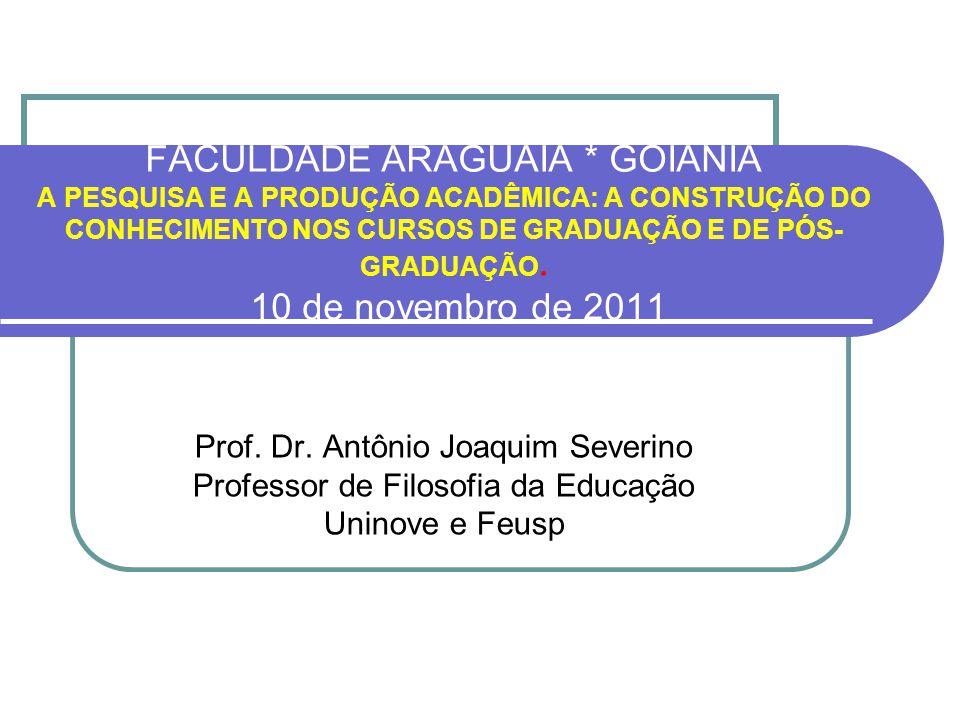FACULDADE ARAGUAIA * GOIÂNIA A PESQUISA E A PRODUÇÃO ACADÊMICA: A CONSTRUÇÃO DO CONHECIMENTO NOS CURSOS DE GRADUAÇÃO E DE PÓS-GRADUAÇÃO. 10 de novembro de 2011