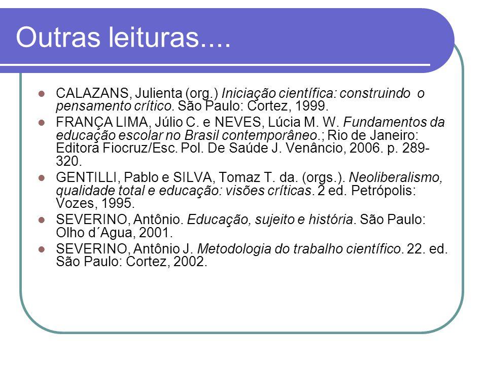 Outras leituras.... CALAZANS, Julienta (org.) Iniciação científica: construindo o pensamento crítico. São Paulo: Cortez, 1999.