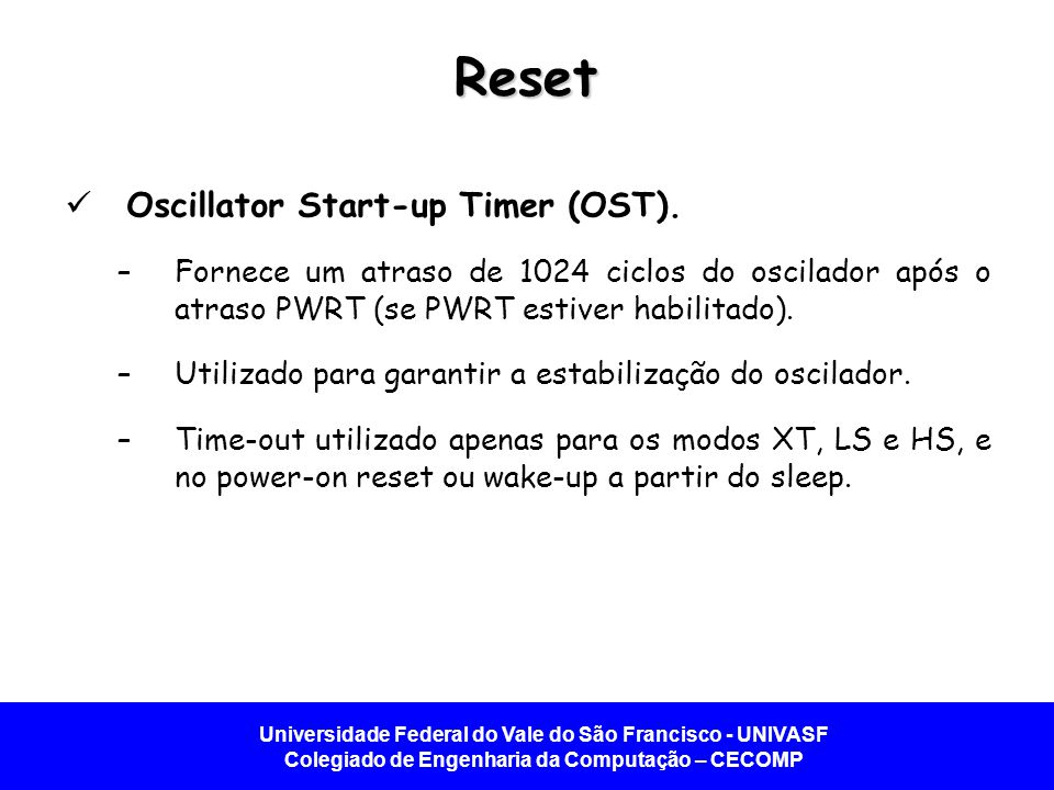 Reset Oscillator Start-up Timer (OST).