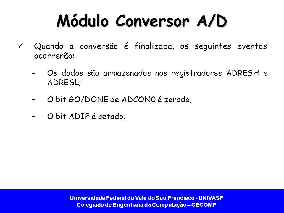 Módulo Conversor A/D Quando a conversão é finalizada, os seguintes eventos ocorrerão: Os dados são armazenados nos registradores ADRESH e ADRESL;