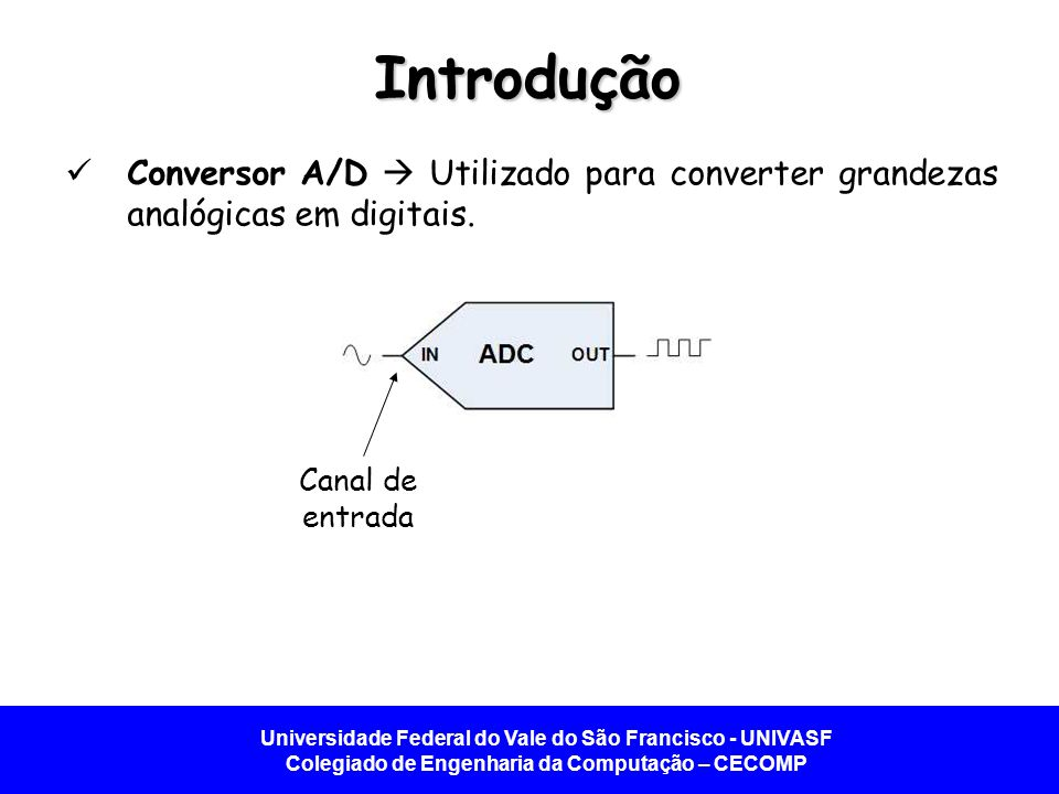 Introdução Conversor A/D  Utilizado para converter grandezas analógicas em digitais.