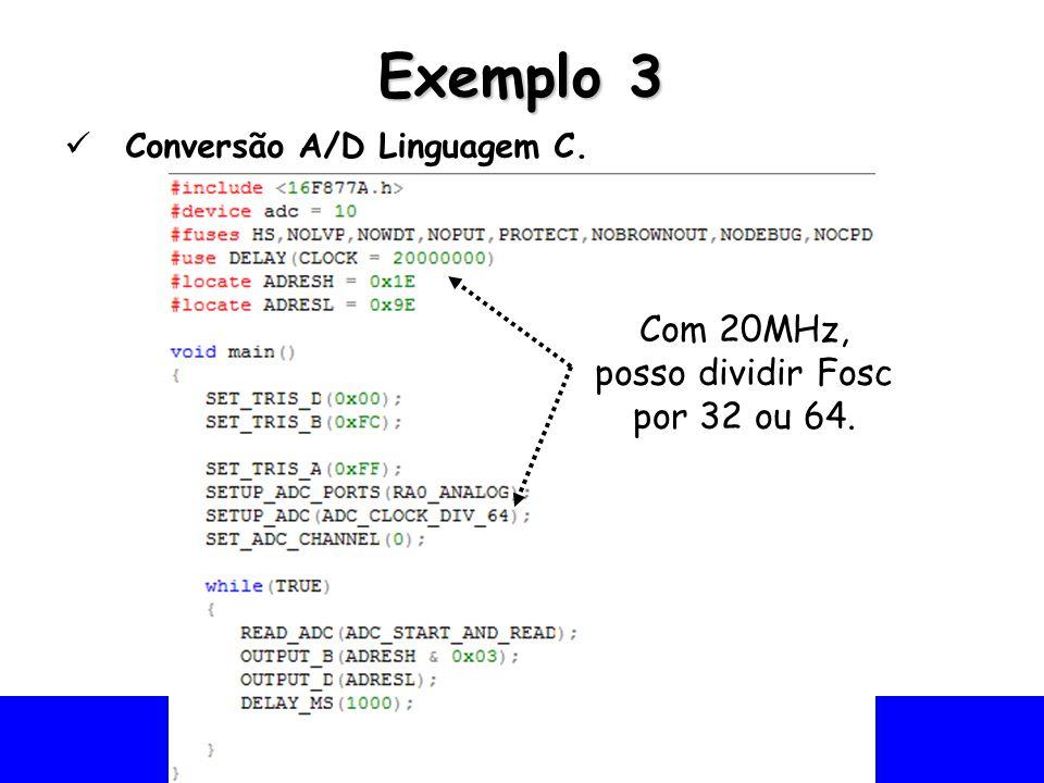 Com 20MHz, posso dividir Fosc por 32 ou 64.