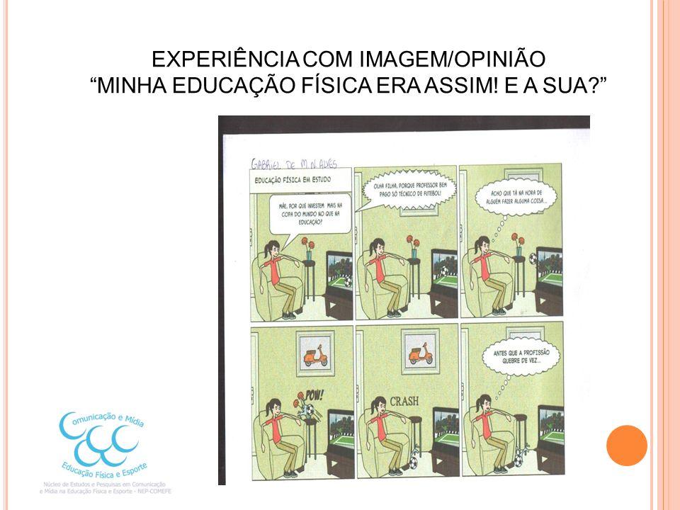 EXPERIÊNCIA COM IMAGEM/OPINIÃO MINHA EDUCAÇÃO FÍSICA ERA ASSIM